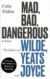 Colm Toibin - Mad, Bad, Dangerous to Know - The Fathers of Wilde, Yeats and Joyce.