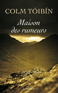 Colm Toibin - Maison des rumeurs.