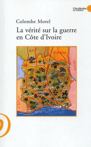 Colombe Morel - La vérité sur la guerre en Côte d'Ivoire et les intérêts politiques.
