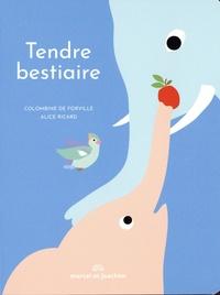 Colombine de Forville et Alice Ricard - Tendre bestiaire.