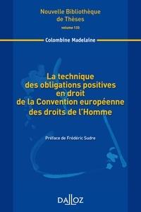 Colombine Madelaine - La technique des obligations positives en droit de la Convention européenne des droits de l'Homme.