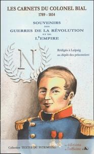 Colonel Bial - Les Carnets du colonel Bial (1789-1814) - Souvenirs des guerres de la Révolution et de l'Empire rédigés à Leipzig au dépôts des prisonniers.