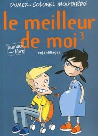 Colonel Moutarde et  Dumez - Le meilleur de moi Tome 3 : Enfantillages.