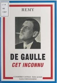 Colonel Rémy et Jean Choux - De Gaulle, cet inconnu.