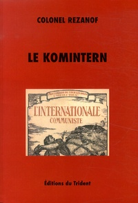 Colonel Rezanof - Le Komintern - La IIIe Internationale communiste.