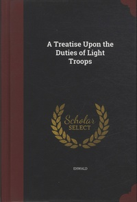 Colonel von Ehwald - A Treatise Upon the Duties of Light Troops.