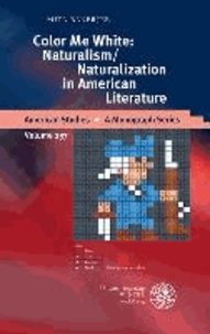 Color Me White: Naturalism/Naturalization in American Literature.