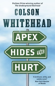 Colson Whitehead - Apex Hides the Hurt.