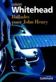 Colson Whitehead - Ballades pour John Henry.