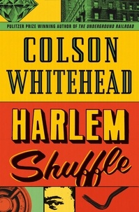 Colson Whitehead - Harlem Shuffle - from the author of The Underground Railroad.