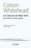 Colson Whitehead - Le colosse de New York - Une ville en treize parties.