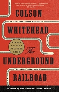 Colson Whitehead - The Underground Railroad - A Novel.