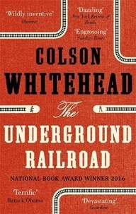 Colson Whitehead - The Underground Railroad.