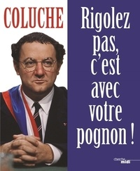Coluche - Rigolez pas, c'est avec votre pognon !.