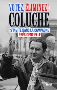 Coluche - Votez, éliminez ! - Coluche s'invite dans la campagne présidentielle.