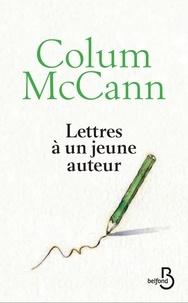 Colum McCann - Lettres à un jeune auteur.