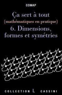 Corridashivernales.be Ca sert à tout (mathématiques en pratique) - Volume 6, Dimensions, formes et symétries Image