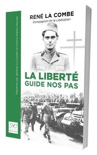 Combe rené La et Combe jérôme La - La liberté guide nos pas - René La Combe, compagnon de la libération, 1938-1944.