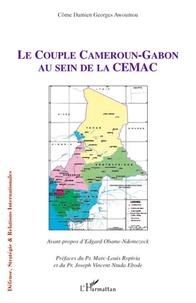 Côme Damien Georges Awoumou - Le Couple Cameroun-Gabon au sein de la CEMAC.