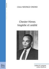 Côme Ndongo Onono - Chester Himes, tragédie et oralité - Edition bilingue français/anglais.