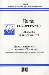 COMECE - Union européenne : espérance et responsabilité - Lectures théologiques du devenir de l'Europe unie.