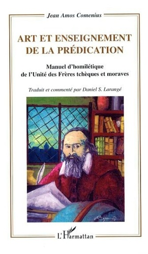 Comenius - Art et enseignement de la prédication : manuel d'homilétique de l'Unité des frêres Tchèques et Moraves.