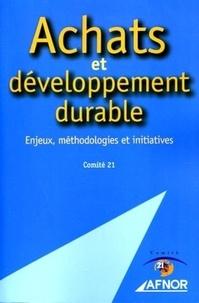 Comité 21 - Achats et développement durable - Enjeux, méthodologies et initiatives.