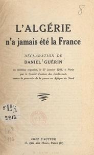 Comité d'action des intellectu et Daniel Guérin - L'Algérie n'a jamais été la France - Déclaration de Daniel Guérin au meeting organisé le 27 janvier 1956, à Paris, par le Comité d'action des intellectuels contre la poursuite de la guerre en Afrique du Nord.