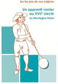 Comité d'archéologie du Tarn - Un apprenti verrier au XVIIe siècle en Montagne Noire.