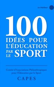 Comité d'associations philanth CAPES - 100 idées pour l'éducation par le sport.