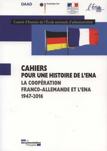 Comité d'histoire de l'ENA - La coopération franco-allemande et l'ENA 1947-2016.