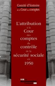 L'attribution à la Cour des Comptes du contrôle de la Sécurite sociale en 1950 -  Comite d'histoire de la cour d |