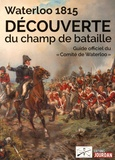 Comité de Waterloo - Waterloo 1815 - Découverte du champ de bataille.