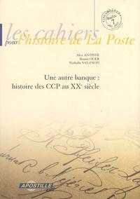 Alex Antiste et Benoit Oger - Les cahiers pour l'histoire de La Poste N° 7, Mai 2007 : Une autre banque : histoire des CCP au XXe siècle.