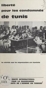 Comité international pour la s et Jean-Marie Domenach - Liberté pour les condamnés de Tunis - La vérité sur la répression.