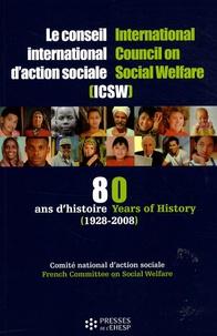 Comité national action sociale et Catherine Rollet - Le Conseil international d'action sociale (ICSW) - Quatre-vingts ans d'histoire (1928-2008).