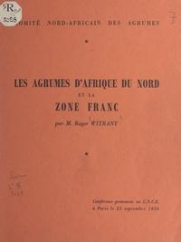 Comité nord-africain des agrum et Roger Witrant - Les agrumes d'Afrique du Nord et la zone France - Conférence prononcée au C.N.C.E. à Paris, le 25 septembre 1956.