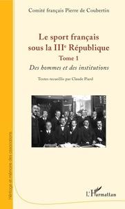 Téléchargement gratuit best sellers Le sport français sous la IIIe République  - Tome 1, Des hommes et des institutions