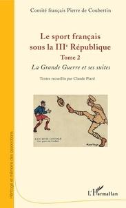 Le sport français sous la IIIe République- Tome 2, La Grande Guerre et ses suites -  Comité Pierre de Coubertin pdf epub