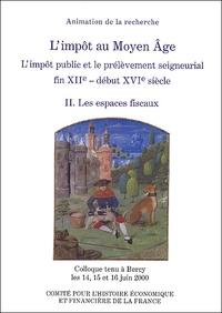 Comité pour l'histoire - L'impôt au Moyen Age (L'impôt public et le prélèvement seigneurial, fin XIIe-début XVIe siècle) - Tome 2, Les espaces fiscaux.