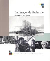 Comité pour l'histoire - Les images de l'industrie de 1850 à nos jours - Actes du colloque tenu à Bercy, les 28 et 29 juin 2001.