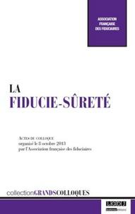 La fiducie-sûreté - Actes du colloque organisé le 8 octobre 2013 par lAssociation française des fiduciaires.pdf