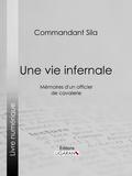 Commandant Sila et  Ligaran - Une vie infernale - Mémoires d'un officier de cavalerie.