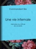 Commandant Sila - Une vie infernale - Mémoires d'un officier de cavalerie.