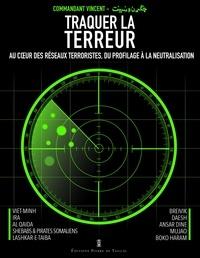 Commandant Vincent - Traquer la terreur.