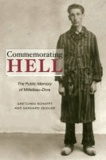 Commemorating Hell - The Public Memory of Mittelbau-Dora.