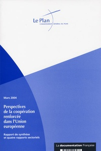 Commissariat Général du Plan - Perspectives de la coopération renforcée dans l'Union européenne - Rapport de synthèse et quatre rapports sectoriels.