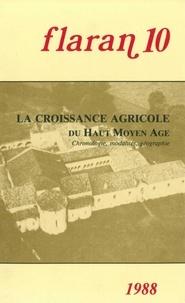 Commission d'histoire de Flara - Flaran N° 10, 1988 : La croissance agricole du Haut Moyen Age - Chronologie, modalités, géographie.
