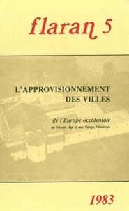 Commission d'histoire de Flara - Flaran N° 5, 1983 : L'approvisionnement des villes de l'Europe occidentale au Moyen-Age et aux Temps modernes.