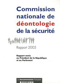 Commission de Déontologie Sécu - Commission nationale de déontologie de la sécurité - Rapport 2005 au Président de la République et au Parlement.
